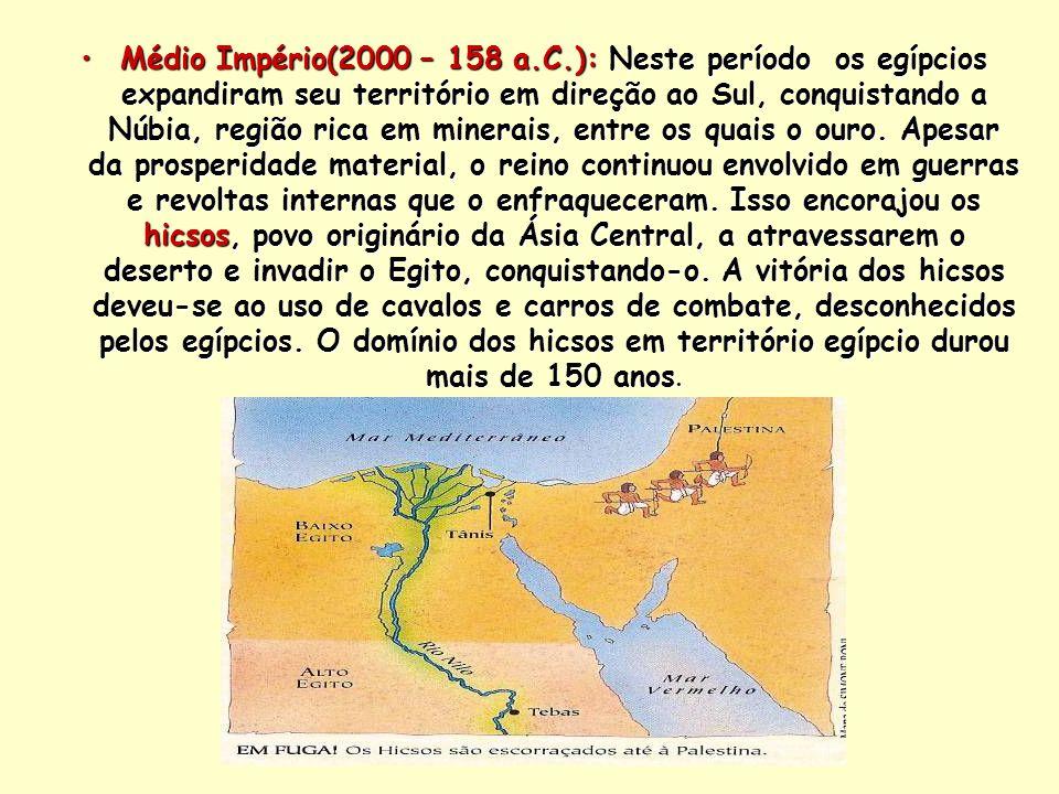Médio Império(2000 – 158 a.C.): Neste período os egípcios expandiram seu território em direção ao Sul, conquistando a Núbia, região rica em minerais,