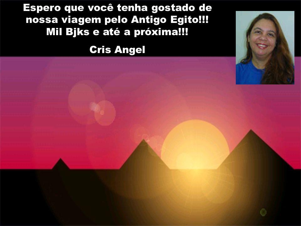 Espero que você tenha gostado de nossa viagem pelo Antigo Egito!!! Mil Bjks e até a próxima!!! Cris Angel