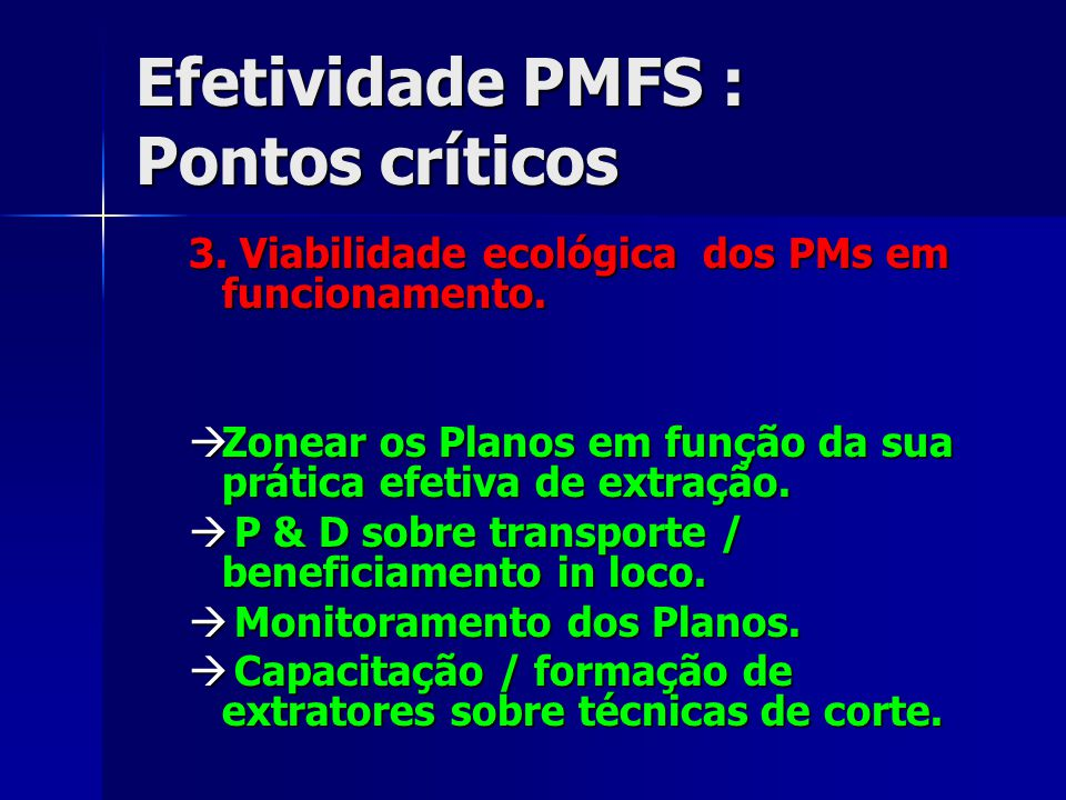 Efetividade PMFS : Pontos críticos 3. Viabilidade ecológica dos PMs em funcionamento.  Zonear os Planos em função da sua prática efetiva de extração.
