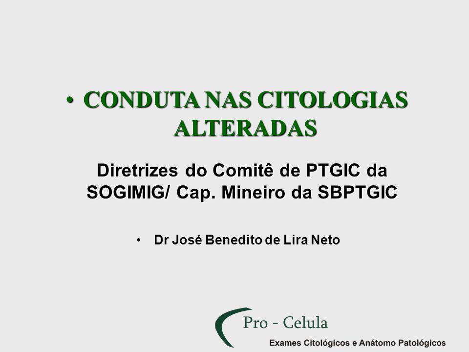 CONDUTA NAS CITOLOGIAS ALTERADASCONDUTA NAS CITOLOGIAS ALTERADAS Diretrizes do Comitê de PTGIC da SOGIMIG/ Cap. Mineiro da SBPTGIC Dr José Benedito de