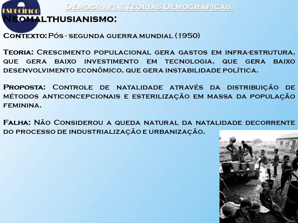 Demografia: Teorias Demográficas. Neomalthusianismo: Contexto: Pós - segunda guerra mundial (1950) Teoria: Crescimento populacional gera gastos em inf