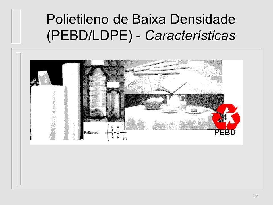 13 Polietileno de Baixa Densidade (PEBD/LDPE) - Propriedades l As mesmas do PEAD, exceto possuir rigidez bem menor. l. 55% do total está ligado ao uso