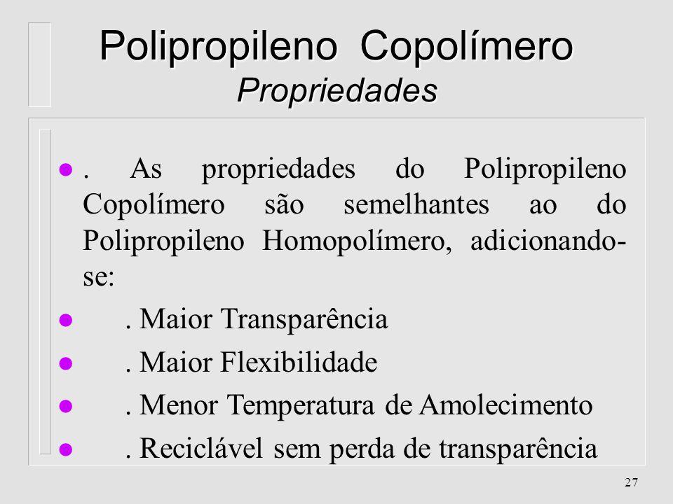 26 Polipropileno Homopolímero Propriedades l. Aceita Aditivos (conc. de cor, modif. impacto, cargas, etc..) l. Anti - Aderente. Atóxico l. Baixa absor
