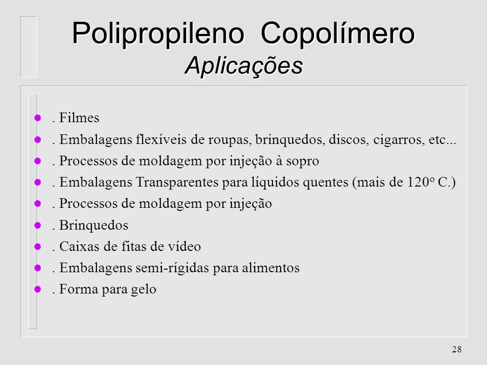 27 Polipropileno Copolímero Propriedades l. As propriedades do Polipropileno Copolímero são semelhantes ao do Polipropileno Homopolímero, adicionando-
