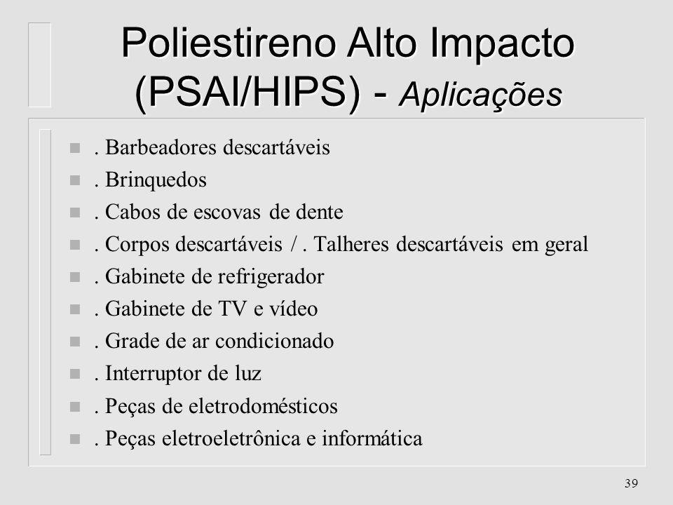 38 Poliestireno Alto Impacto (PSAI/HIPS) - Características l Obs.: A adição de quantidades variáveis de elastômero ao Poliestireno, pode gerar três cl