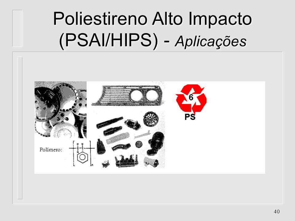 39 Poliestireno Alto Impacto (PSAI/HIPS) - Aplicações n. Barbeadores descartáveis n. Brinquedos n. Cabos de escovas de dente n. Corpos descartáveis /.