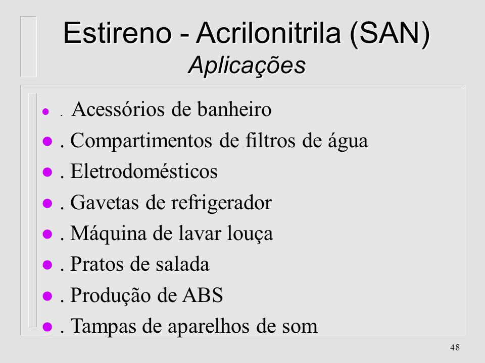 47 Acrilonitrila - Butadieno - Estireno (ABS) - Aplicações