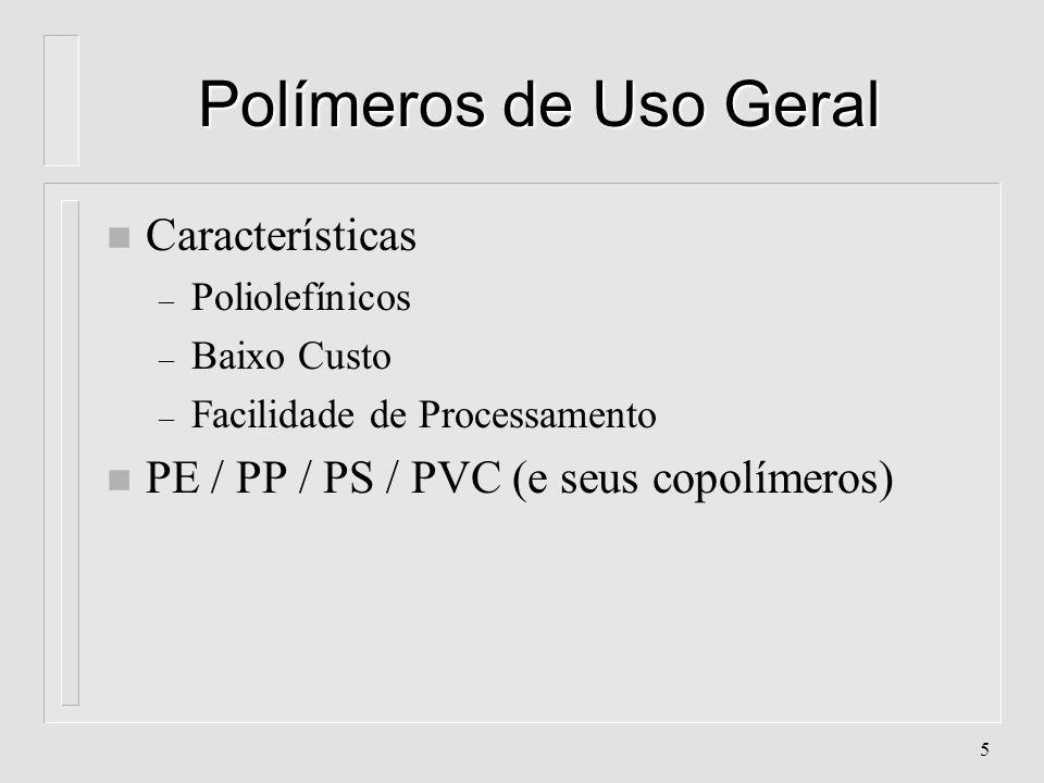 25 Polipropileno - Características l Aparência: Branco, translúcido l Classificação: Poliolefina, Vinílico, de Poliadição l Cristalinidade: 60 - 70% l Densidade: 0,9 g/cm 3 l Peso Molecular: 80.000 a 500.000 u.m.a l Temperatura de Fusão: 165- 175 o C l Temperatura de Transição Vítrea: -8 o C l Tipo de Cadeia: Helicoidal l Adicionando-se de 1,5 a 7% de ETILENO na polimerização do Propileno tem-se o POLIPROPILENO COPOLÍMERO