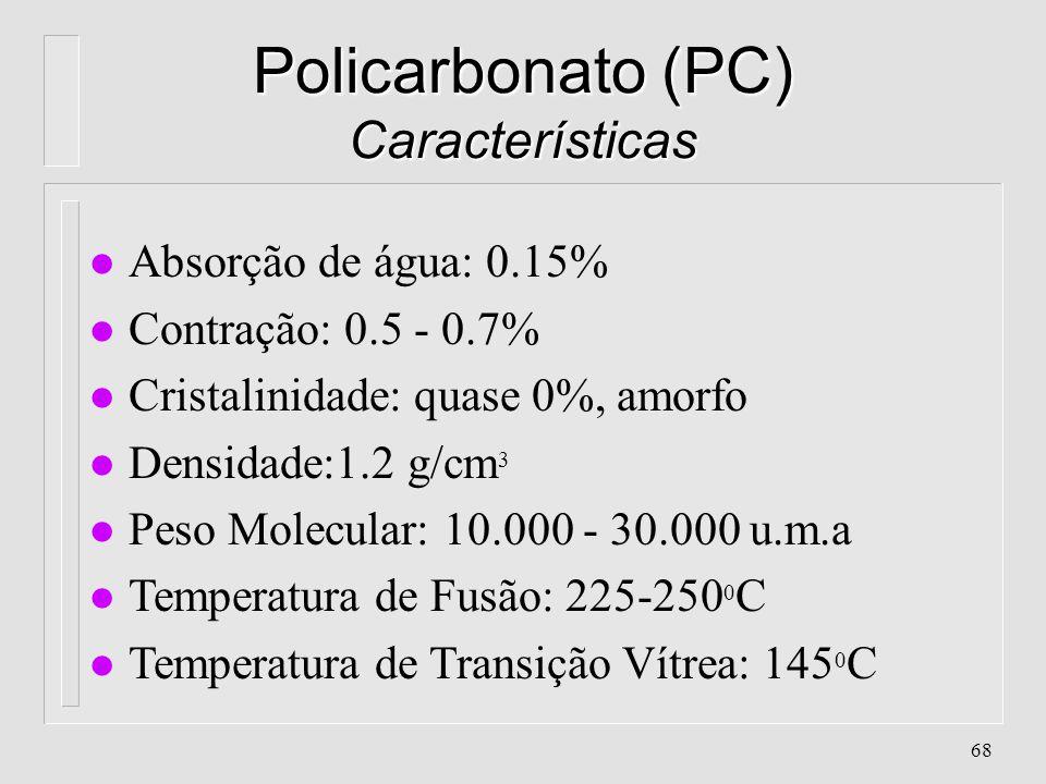67 Poli(Acetato de Vinila) (PVA) Propriedades Aplicações l. Alta adesividade. Alta resistência em emulsão l. Baixa estabilidade térmica. Baixa resistê