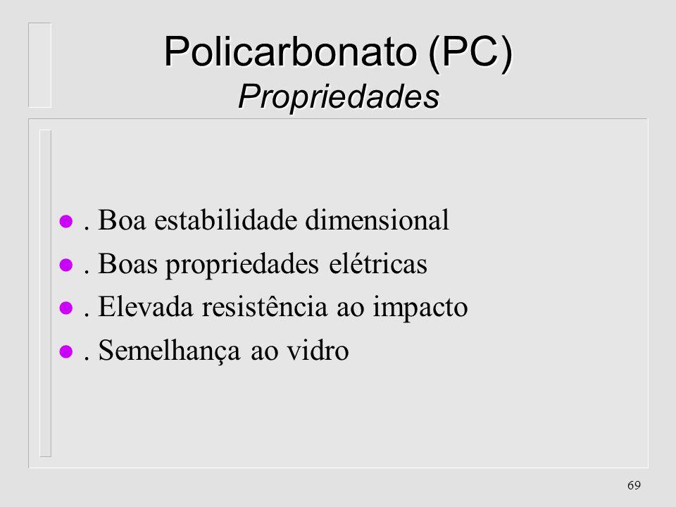 68 Policarbonato (PC) Características l Absorção de água: 0.15% l Contração: 0.5 - 0.7% l Cristalinidade: quase 0%, amorfo l Densidade:1.2 g/cm 3 l Pe