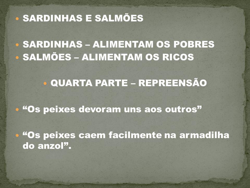 """SARDINHAS E SALMÕES SARDINHAS – ALIMENTAM OS POBRES SALMÕES – ALIMENTAM OS RICOS QUARTA PARTE – REPREENSÃO """"Os peixes devoram uns aos outros"""" """"Os peix"""