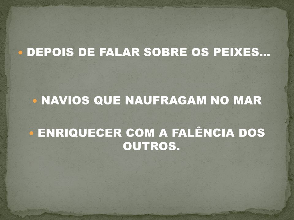 DEPOIS DE FALAR SOBRE OS PEIXES... NAVIOS QUE NAUFRAGAM NO MAR ENRIQUECER COM A FALÊNCIA DOS OUTROS.