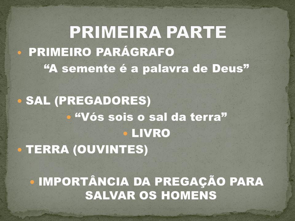 """PRIMEIRO PARÁGRAFO """"A semente é a palavra de Deus"""" SAL (PREGADORES) """"Vós sois o sal da terra"""" LIVRO TERRA (OUVINTES) IMPORTÂNCIA DA PREGAÇÃO PARA SALV"""