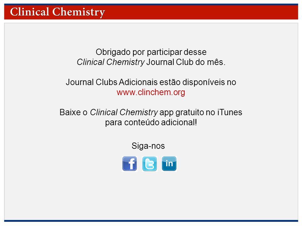 © Copyright 2009 by the American Association for Clinical Chemistry Obrigado por participar desse Clinical Chemistry Journal Club do mês.