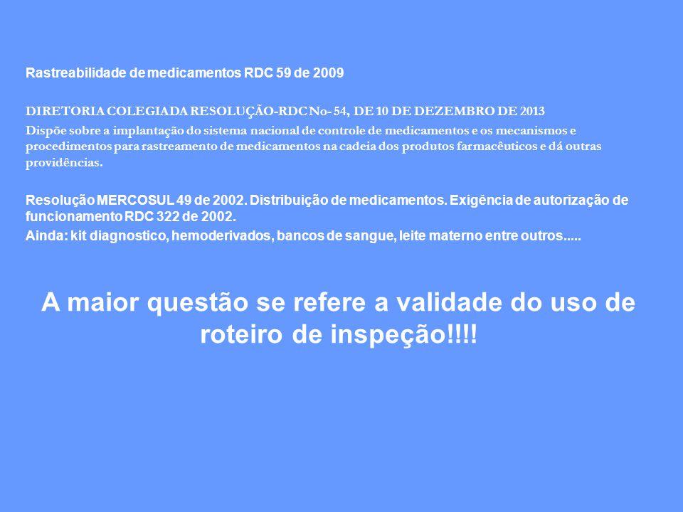 Rastreabilidade de medicamentos RDC 59 de 2009 DIRETORIA COLEGIADA RESOLUÇÃO-RDC No- 54, DE 10 DE DEZEMBRO DE 2013 Dispõe sobre a implantação do siste