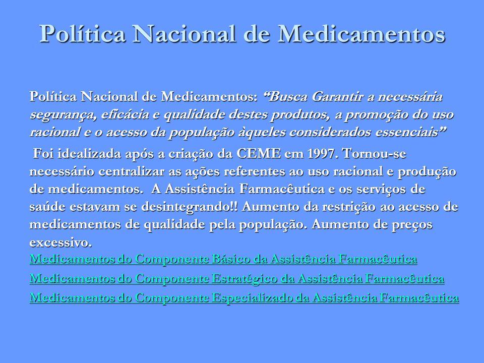 """Política Nacional de Medicamentos Política Nacional de Medicamentos: """"Busca Garantir a necessária segurança, eficácia e qualidade destes produtos, a p"""