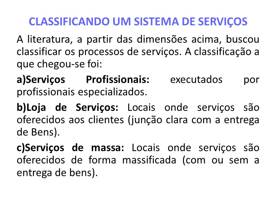 CLASSIFICANDO UM SISTEMA DE SERVIÇOS A literatura, a partir das dimensões acima, buscou classificar os processos de serviços. A classificação a que ch
