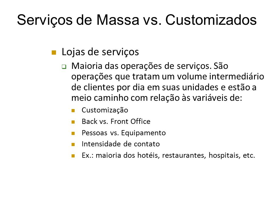 Serviços de Massa vs.Customizados Lojas de serviços  Maioria das operações de serviços.