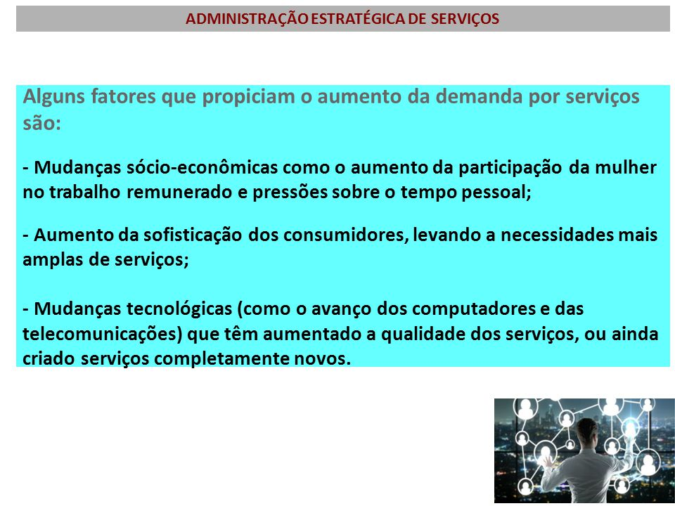 Alguns fatores que propiciam o aumento da demanda por serviços são: - Mudanças sócio-econômicas como o aumento da participação da mulher no trabalho r