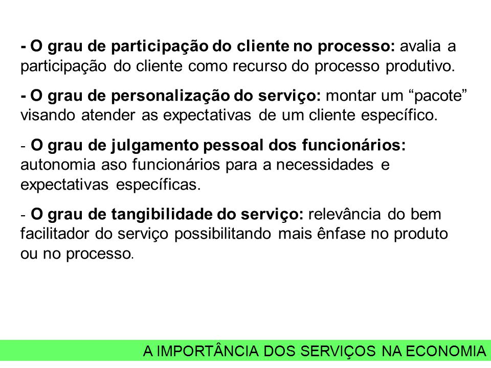 A IMPORTÂNCIA DOS SERVIÇOS NA ECONOMIA - O grau de participação do cliente no processo: avalia a participação do cliente como recurso do processo produtivo.