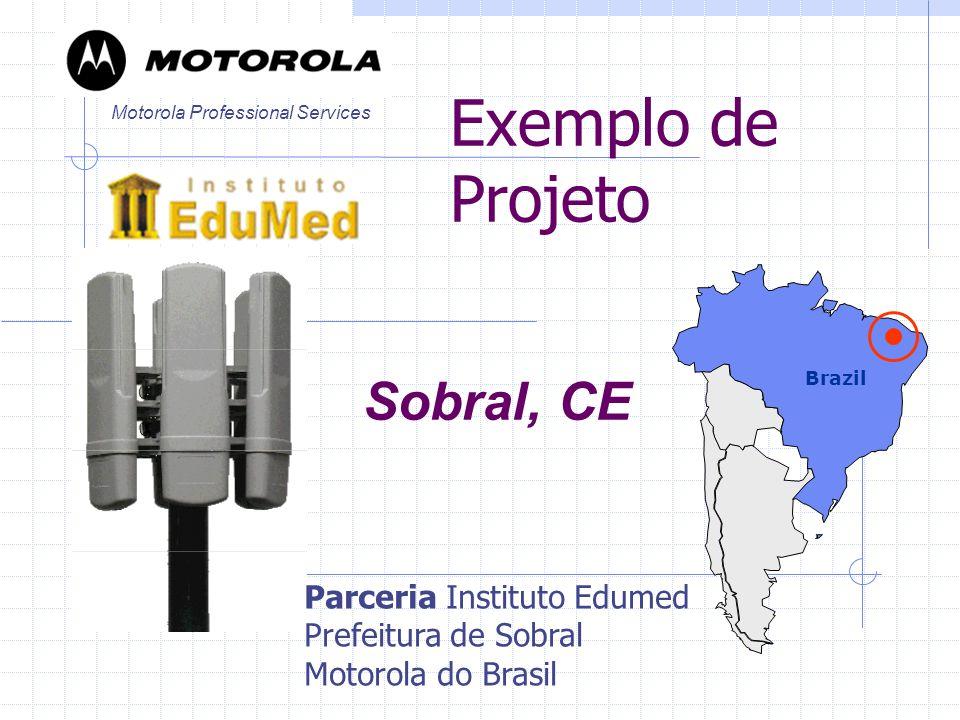 Exemplo de Projeto Brazil Motorola Professional Services Sobral, CE Parceria Instituto Edumed Prefeitura de Sobral Motorola do Brasil