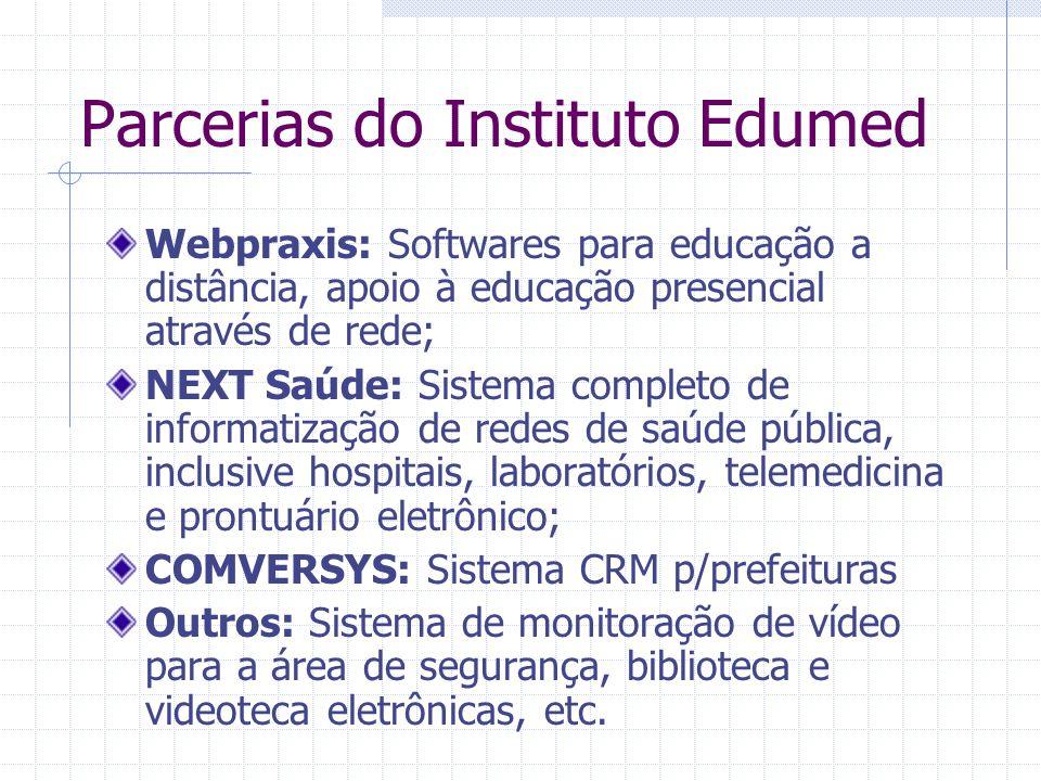 Parcerias do Instituto Edumed Webpraxis: Softwares para educação a distância, apoio à educação presencial através de rede; NEXT Saúde: Sistema complet