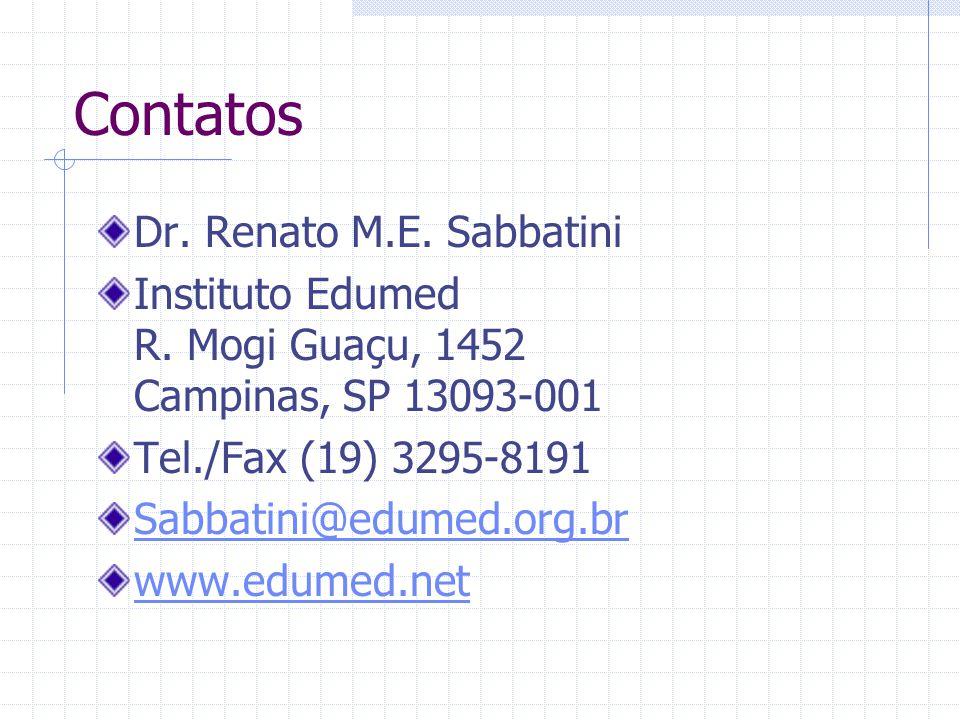 Contatos Dr. Renato M.E. Sabbatini Instituto Edumed R. Mogi Guaçu, 1452 Campinas, SP 13093-001 Tel./Fax (19) 3295-8191 Sabbatini@edumed.org.br www.edu