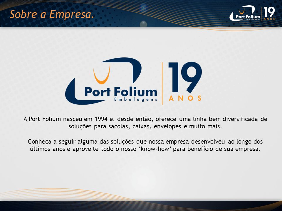 A Port Folium nasceu em 1994 e, desde então, oferece uma linha bem diversificada de soluções para sacolas, caixas, envelopes e muito mais. Conheça a s