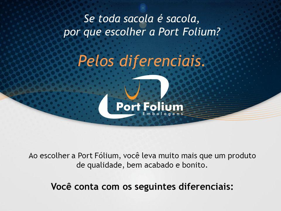 Se toda sacola é sacola, por que escolher a Port Folium? Pelos diferenciais. Ao escolher a Port Fólium, você leva muito mais que um produto de qualida