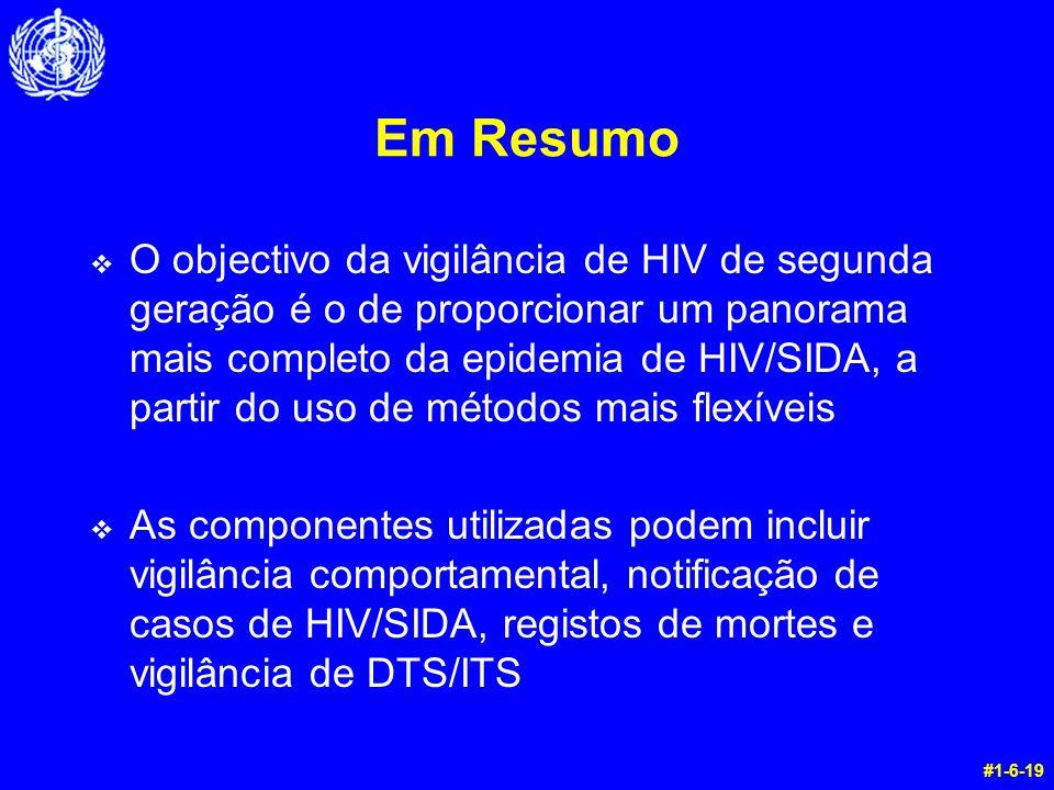 Em Resumo v O objectivo da vigilância de HIV de segunda geração é o de proporcionar um panorama mais completo da epidemia de HIV/SIDA, a partir do uso