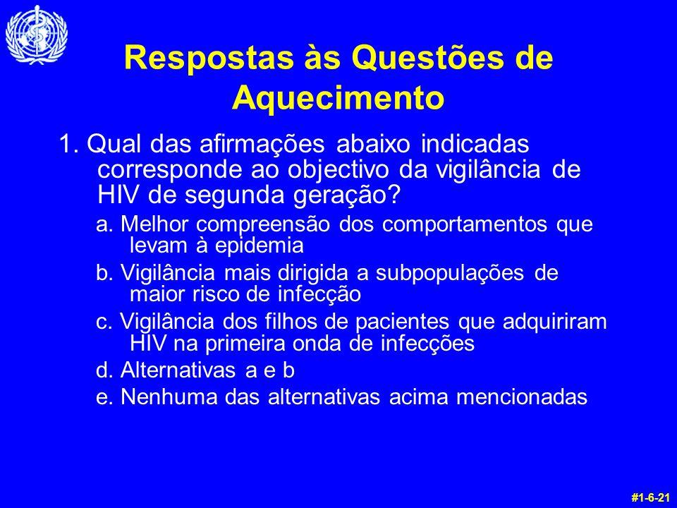 Respostas às Questões de Aquecimento 1. Qual das afirmações abaixo indicadas corresponde ao objectivo da vigilância de HIV de segunda geração? a. Melh