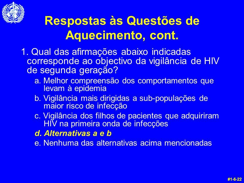 Respostas às Questões de Aquecimento, cont. 1. Qual das afirmações abaixo indicadas corresponde ao objectivo da vigilância de HIV de segunda geração?
