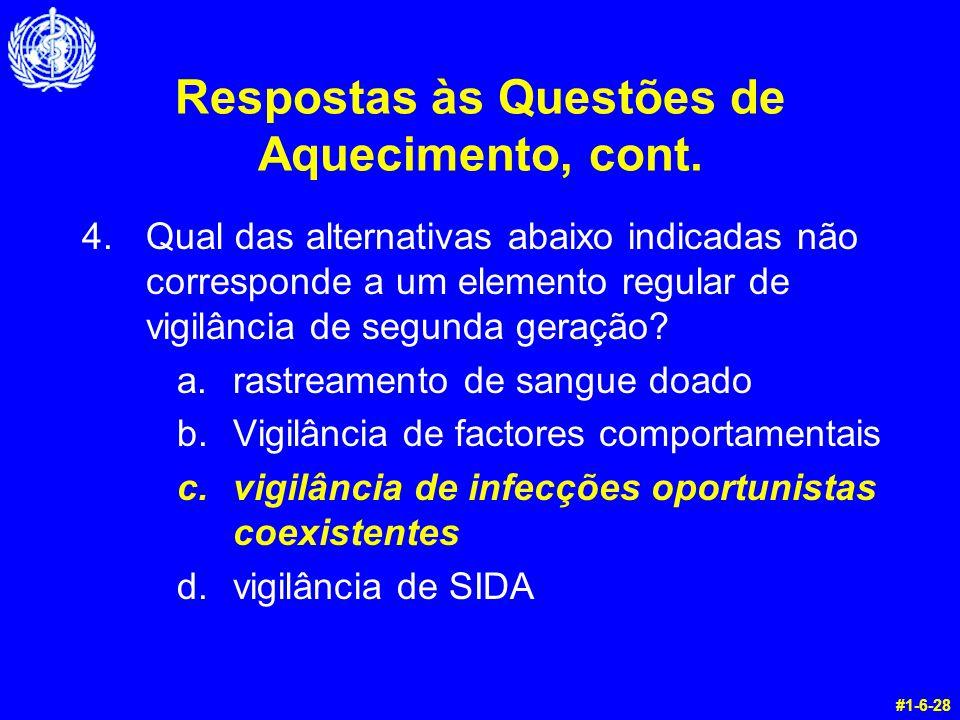 Respostas às Questões de Aquecimento, cont. 4.Qual das alternativas abaixo indicadas não corresponde a um elemento regular de vigilância de segunda ge