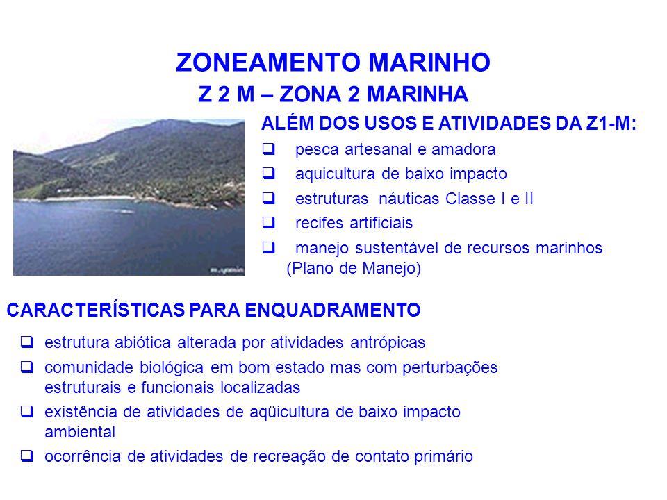 ZONEAMENTO MARINHO Z 2 M – ZONA 2 MARINHA ALÉM DOS USOS E ATIVIDADES DA Z1-M:  pesca artesanal e amadora  aquicultura de baixo impacto  estruturas