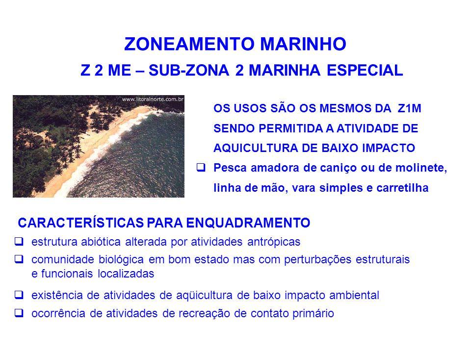 ZONEAMENTO MARINHO Z 2 ME – SUB-ZONA 2 MARINHA ESPECIAL OS USOS SÃO OS MESMOS DA Z1M SENDO PERMITIDA A ATIVIDADE DE AQUICULTURA DE BAIXO IMPACTO  Pes