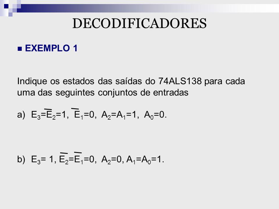 EXEMPLO 1 Indique os estados das saídas do 74ALS138 para cada uma das seguintes conjuntos de entradas a)E 3 =E 2 =1, E 1 =0, A 2 =A 1 =1, A 0 =0. b)E