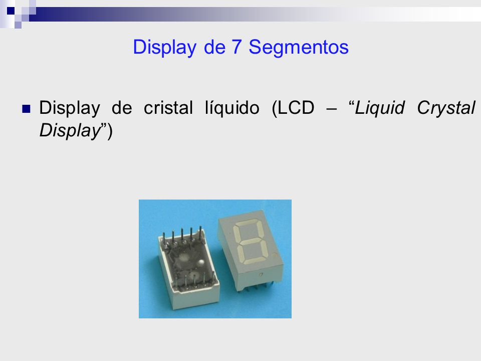 Display de cristal líquido (LCD – Liquid Crystal Display ) Display de 7 Segmentos
