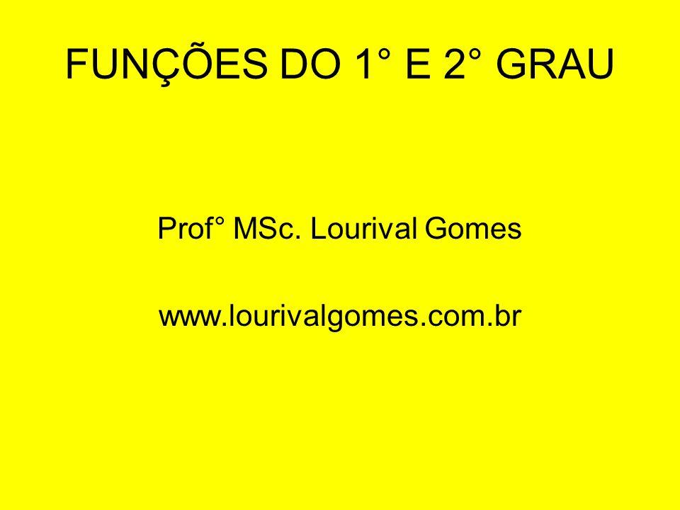 FUNÇÕES DO 1° E 2° GRAU Prof° MSc. Lourival Gomes www.lourivalgomes.com.br