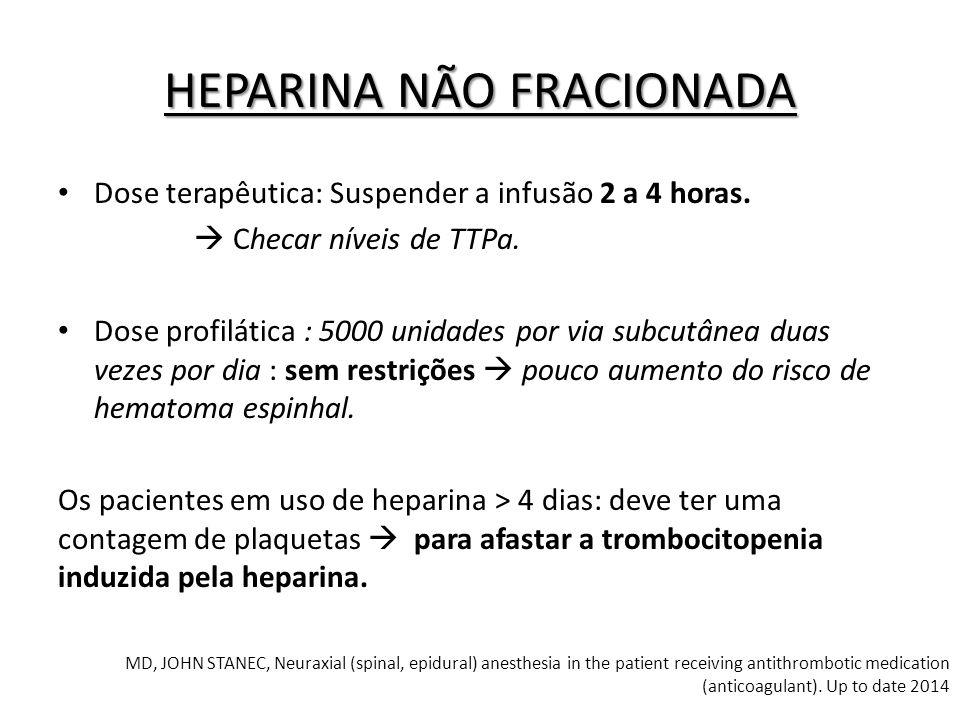 Dose terapêutica: Suspender a infusão 2 a 4 horas.  Checar níveis de TTPa. Dose profilática : 5000 unidades por via subcutânea duas vezes por dia : s