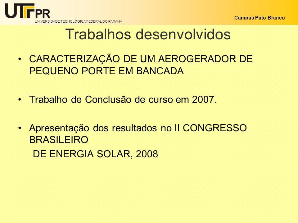 UNIVERSIDADE TECNOLÓGICA FEDERAL DO PARANÁ Campus Pato Branco Trabalhos desenvolvidos CARACTERIZAÇÃO DE UM AEROGERADOR DE PEQUENO PORTE EM BANCADA Tra