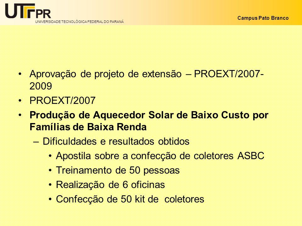 UNIVERSIDADE TECNOLÓGICA FEDERAL DO PARANÁ Campus Pato Branco Aprovação de projeto de extensão – PROEXT/2007- 2009 PROEXT/2007 Produção de Aquecedor S
