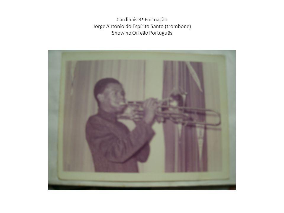 Cardinais 3ª Formação Jorge Antonio do Espírito Santo (trombone) Show no Orfeão Português
