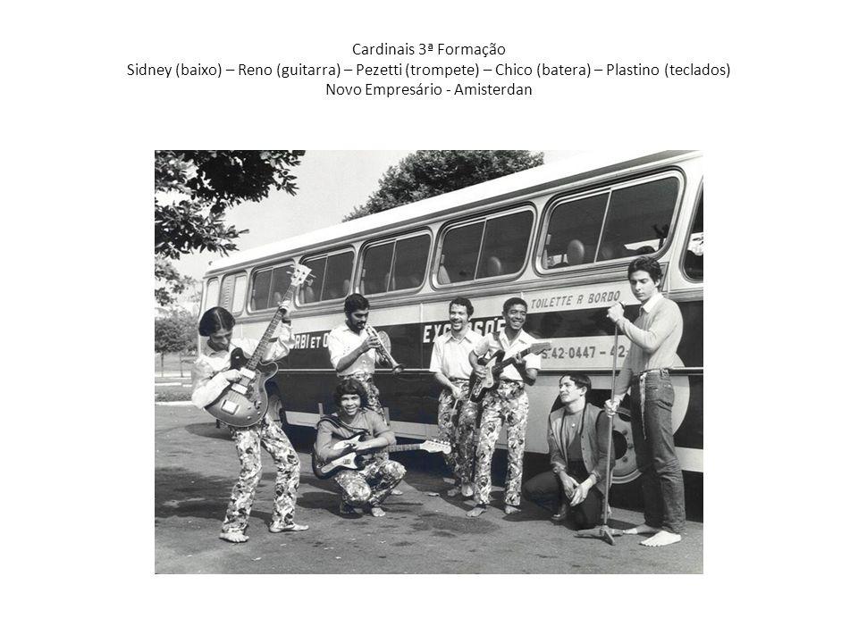 Cardinais 3ª Formação Chico (batera) – Reno (guitarra) – Plastino (teclados) – Pezetti (trompete) – Jorginho (guitarra) – Sidney (baixo)
