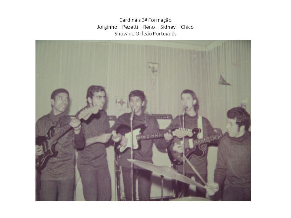 Cardinais 3ª Formação Jorginho – Pezetti – Reno – Sidney – Chico Show no Orfeão Português