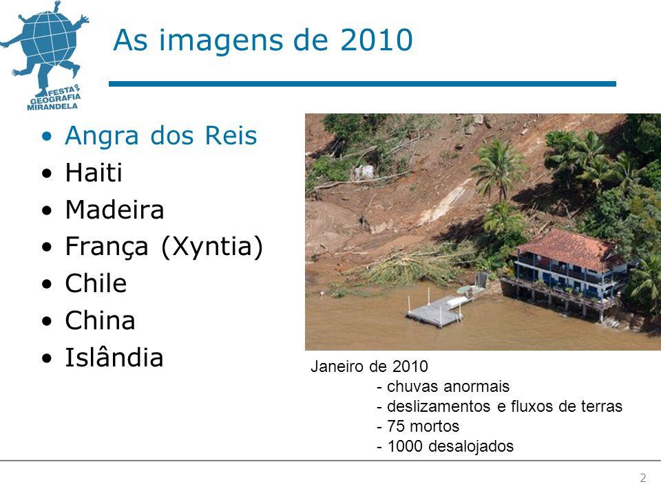 As imagens de 2010 Angra dos Reis Haiti Madeira França (Xyntia) Chile China Islândia 2 Janeiro de 2010 - chuvas anormais - deslizamentos e fluxos de terras - 75 mortos - 1000 desalojados