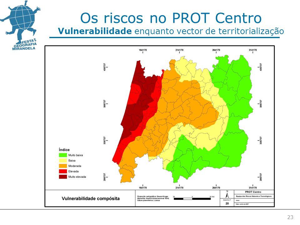 23 Os riscos no PROT Centro Vulnerabilidade enquanto vector de territorialização
