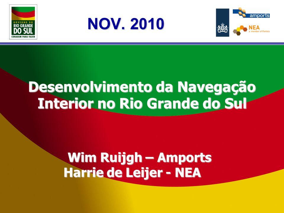 NOV. 2010 Desenvolvimento da Navegação Interior no Rio Grande do Sul Wim Ruijgh – Amports Harrie de Leijer - NEA