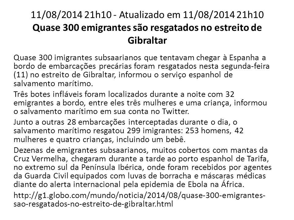 11/08/2014 21h10 - Atualizado em 11/08/2014 21h10 Quase 300 emigrantes são resgatados no estreito de Gibraltar Quase 300 imigrantes subsaarianos que t