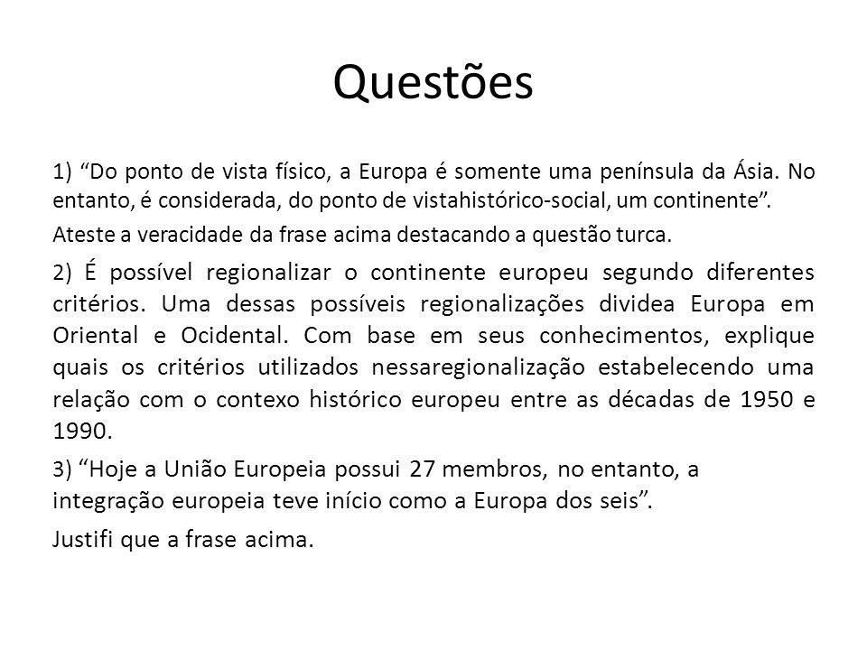 """Questões 1) """"Do ponto de vista físico, a Europa é somente uma península da Ásia. No entanto, é considerada, do ponto de vistahistórico-social, um cont"""