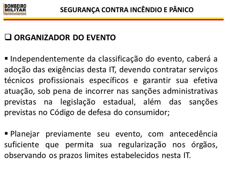 SEGURANÇA CONTRA INCÊNDIO E PÂNICO 15  ORGANIZADOR DO EVENTO  Independentemente da classificação do evento, caberá a adoção das exigências desta IT,